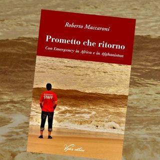 """Intervista a Roberto Maccaroni: """"Prometto che ritorno. Con Emergency in Africa e in Afghanistan"""" - Tredicesima Puntata"""