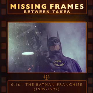 Between Takes 0.16 - The Batman Franchise (1989-1997)