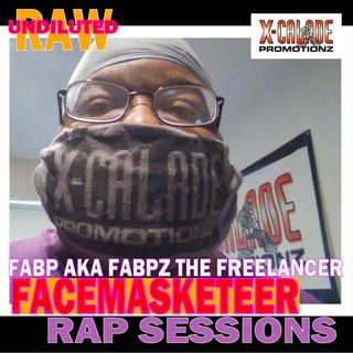 FACEMASKETEER RAP SESSIONS - FABP AKA FABPZ THE FREELANCER (CONTINUOUS PLAY)