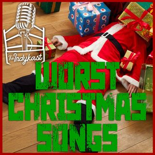 IndyKast S6:E267 - Worst Christmas Songs