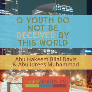 O Youth Do Not be Deceived by this World