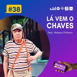 #38 - Lá vem o Chaves (feat. Mateus Pinheiro)