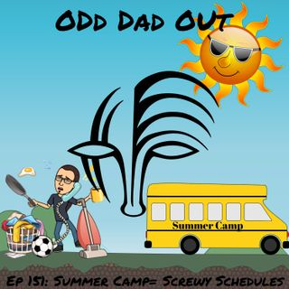 Summer Camp = Screwy Schedules: ODO 151