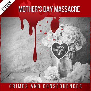 EP83: Mothers Day Massacre