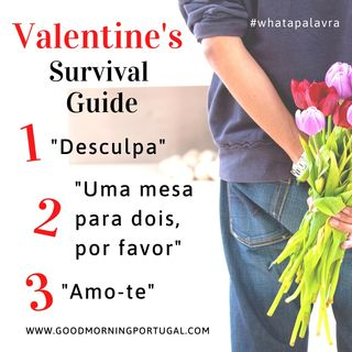 Good Morning Portugal! What a Palavra? Valentine's 'Survival Guide (in Portuguese)