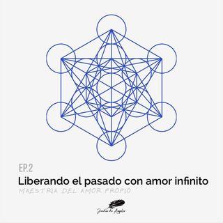 02 - Liberando el pasado con amor infinito