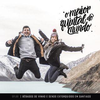 Bêbados de vinho e sendo extorquidos: viagem para Santiago do Chile | ep. 09