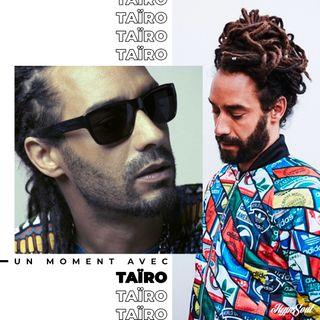 N°8 : Un moment avec Taïro