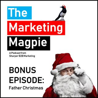 The Marketing Magpie - Bonus Episode - Father Christmas
