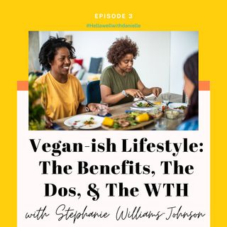 Ep 3: Vegan-ish Lifestyle: The Benefits, The Dos, & The WTH with Stephanie Williams-Johnson