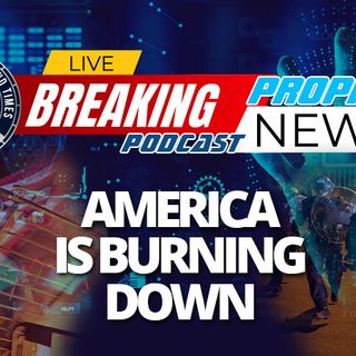 NTEB PROPHECY NEWS PODCAST: As Trump Hunkers Down In Washington, Leftist Race Riots Threaten To Destroy The Foundation Of America