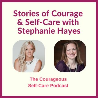 Stories of Courage and Self-Care with Stephanie Hayes