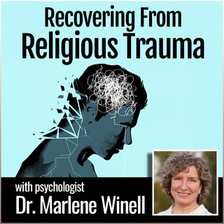 Recovering From Religious Trauma: with Psychologist Dr. Marlene Winell