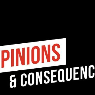 "Opinions & Consequences Episode 59 ""Anotha' Shot please"""