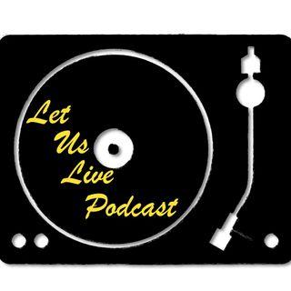 Let Us Live Podcast Episode #2 | Is Trump your favorite Presidents favorite president?