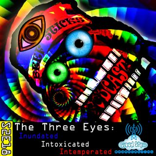 S2E18 - The Three Eyes: Inundated, Intoxicated, Intemperated