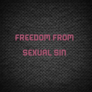 Freedom From Sexual Sin