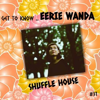 Get To Know.... Eerie Wanda