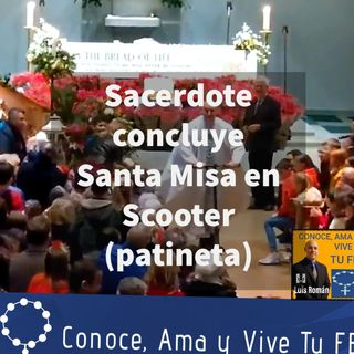 Episodio 147: 🤷♂️ Sacerdote concluye Santa Misa en Scooter ( Patineta)🤦♀️