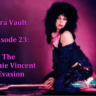 Episode 22: Vinnie Vincent's Evasion Part 1