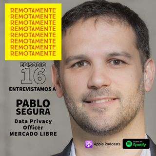 16 - Entrevistamos a Pablo Segura, Data Privacy Officer de Mercado Libre