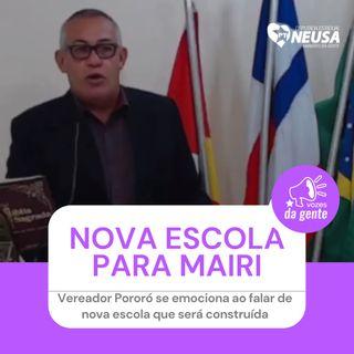 Vereador Pororó se emociona ao falar de nova escola que será construída em Mairi