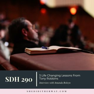 SDH 290: 3 Life Changing Lessons From Tony Robbins with Amanda Boleyn