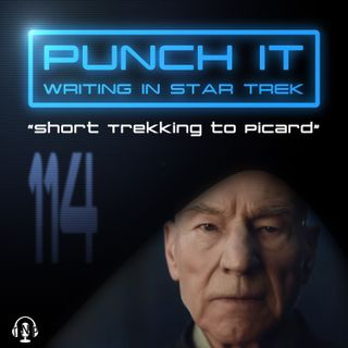 Punch It 114 - Short Trekking to Picard