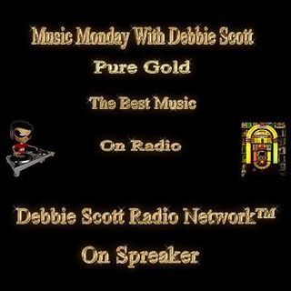 Music Monday With Debbie Scott !!!  7-9-18