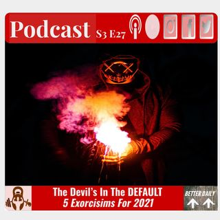 S3 E27 - The Devils in the Default | 5 Ways To Exorcise Your Health And Fitness In 2021