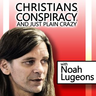 Christians, Conspiracy, and Just Plain Crazy: with Noah Lugeons