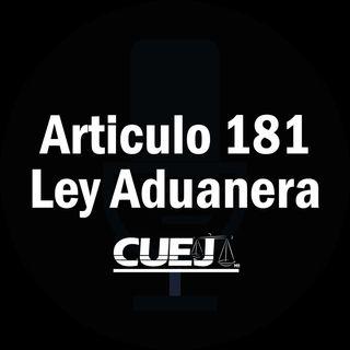 Articulo 181 Ley Aduanera México