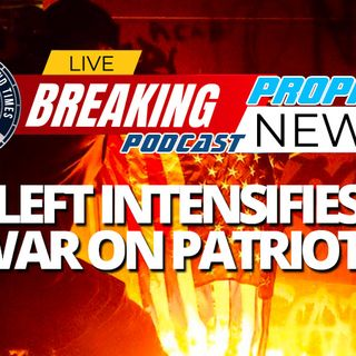 NTEB PROPHECY NEWS PODCAST: The Democrats And Radical Left Intensifies War Against Patriots As Battle For Soul Of America Heats Up