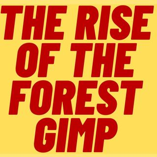 The Rise Of The Forest Gimp