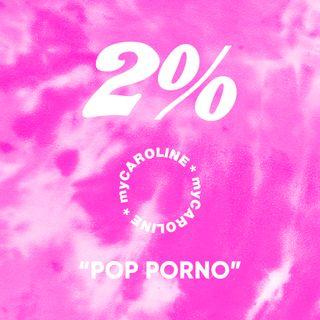 2% // Pop Porno