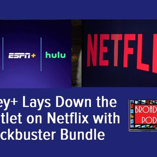 Disney+ Lays Down the Gauntlet on Netflix with a Blockbuster Bundle: BP 08.08.19