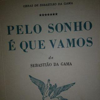 """""""Nunca o amor foi breve"""" em """"Pelo sonho é que vamos"""" - Sebastião Da Gama"""
