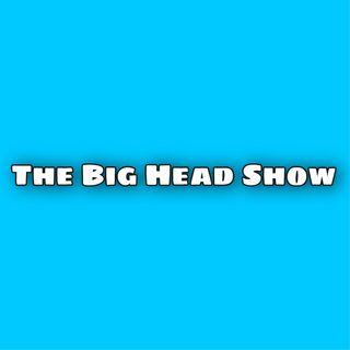 Big Head Show EP1