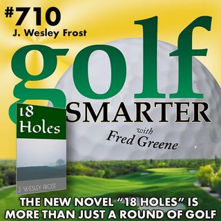 """The New Golf Novel """"18 Holes"""" is More Than Just a Round of Golf with author J. Wesley Frost"""