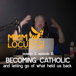2.15 Becoming Catholic and letting go of what held us back