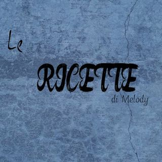 Ricette culinarie by Melody