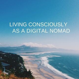 Living Consciously As A Digital Nomad