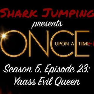 S5E23: Yaass Evil Queen