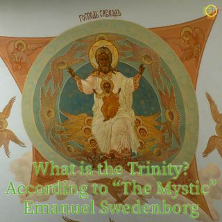 """What is the Trinity? According to """"The Mystic"""" Emanuel Swedenborg"""