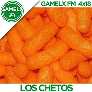 GAMELX FM 4x18 - Los Chetos