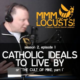 "2.1 Catholic Ideals to Live By (or ""The Cult of Mike, part I"")"