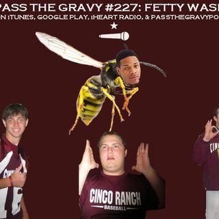 Pass The Gravy #227: Fetty Wasp