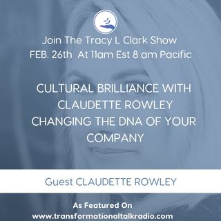 The Tracy L Clark Show: Live Your Extraordinary Life Radio: Change The DNA Of Your Company With Guest Claudette Rowley