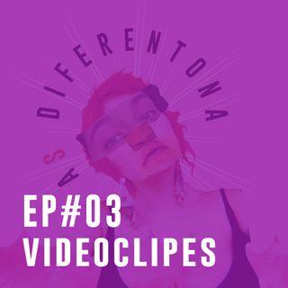 #03: Diferentes VIDEOCLIPES