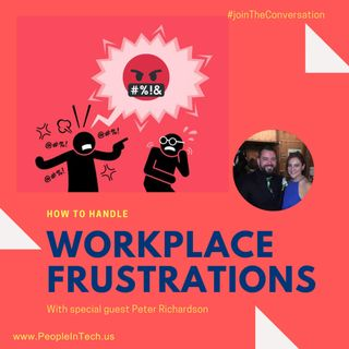 Workplace Frustrations 😠 🤬 w/Peter Richardson